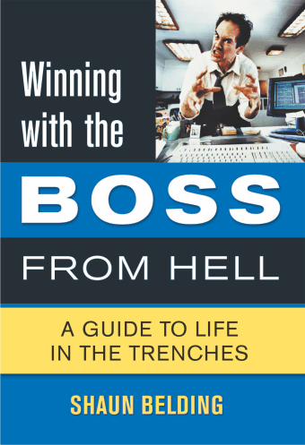 Bestselling book by Shaun Belding - Winning with the boss from hell