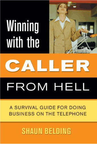 Bestselling book by Shaun Belding - Winning with the caller from hell