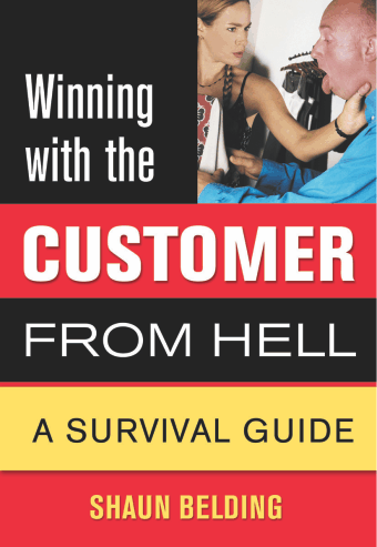 Bestselling book by Shaun Belding - Winning with the customer from hell